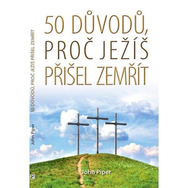 50 důvodů, proč Ježíš přišel zemřít Poutníkova četba