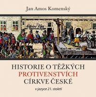 Historie o těžkých protivenstvích církve české (CD)