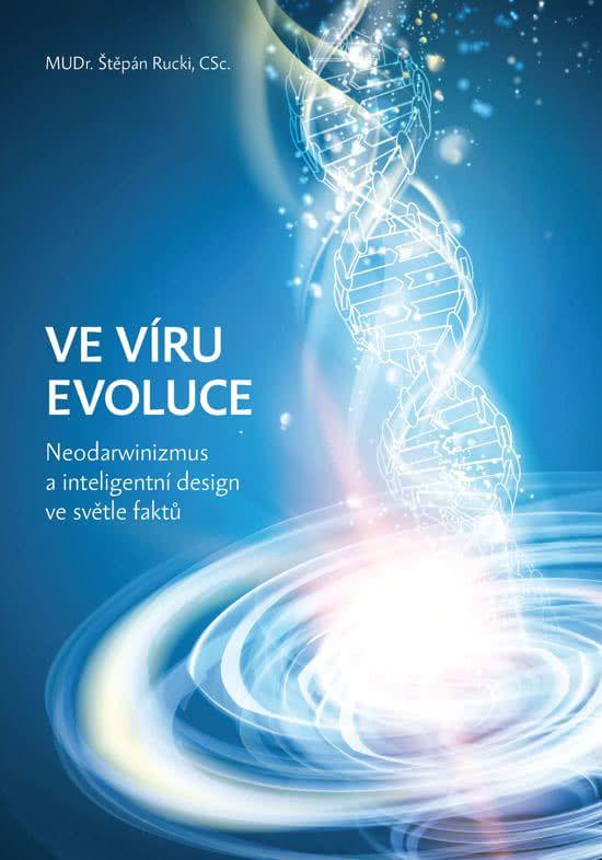 Ve víru evoluce - Neodarwinizmus a inteligentní design ve světle faktů Křesťanský život